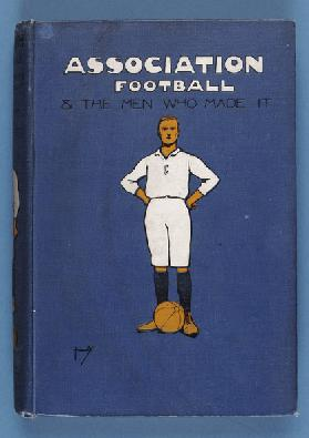 Front Cover of Association Football and the Men who made it, Vol.1